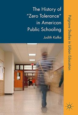 "Kafka, Judith - The History of ""Zero Tolerance"" in American Public Schooling, e-kirja"