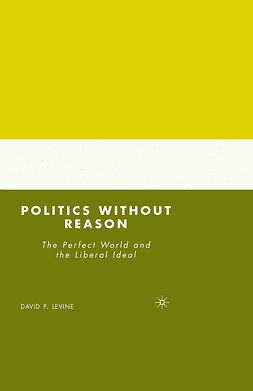 Levine, David P. - Politics without Reason, ebook