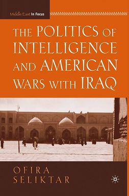 Seliktar, Ofira - The Politics of Intelligence and American Wars with Iraq, ebook