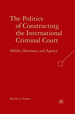 Struett, Michael J. - The Politics of Constructing the International Criminal Court, e-bok