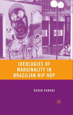Pardue, Derek - Ideologies of Marginality in Brazilian Hip Hop, ebook