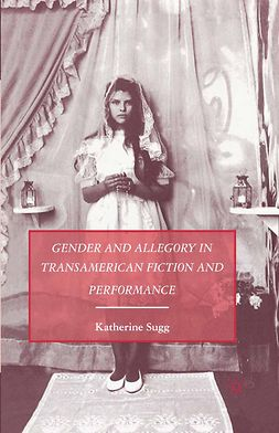 Sugg, Katherine - Gender and Allegory in Transamerican Fiction and Performance, ebook