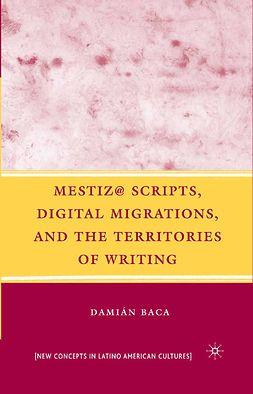 Baca, Damián - Mestiz@ Scripts, Digital Migrations, and the Territories of Writing, e-kirja