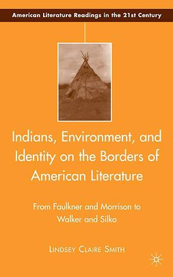 Smith, Lindsey Claire - Indians, Environment, and Identity on the Borders of American Literature, ebook