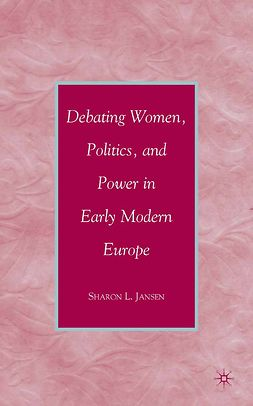 Jansen, Sharon L. - Debating Women, Politics, and Power in Early Modern Europe, ebook