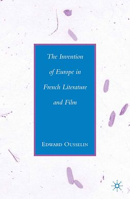 Ousselin, Edward - The Invention of Europe in French Literature and Film, ebook