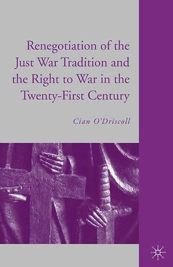 O'Driscoll, Cian - The Renegotiation of the Just War Tradition and the Right to War in the Twenty-First Century, ebook