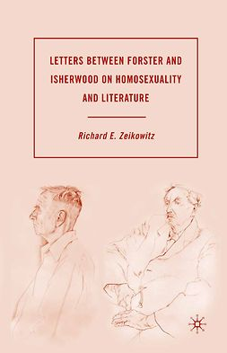 Zeikowitz, Richard E. - Letters between Forster and Isherwood on Homosexuality and Literature, ebook