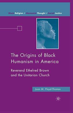 Floyd-Thomas, Juan M. - The Origins of Black Humanism in America, e-kirja