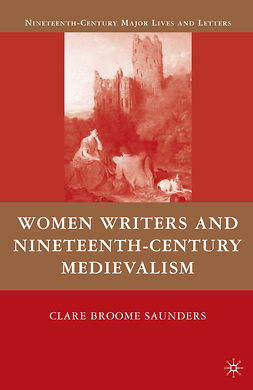 Saunders, Clare Broome - Women Writers and Nineteenth-Century Medievalism, ebook