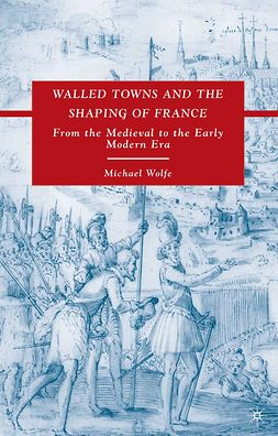 Wolfe, Michael - Walled Towns and the Shaping of France, ebook