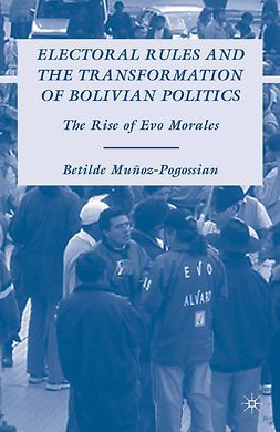 Muñoz-Pogossian, Betilde - Electoral Rules and the Transformation of Bolivian Politics, ebook