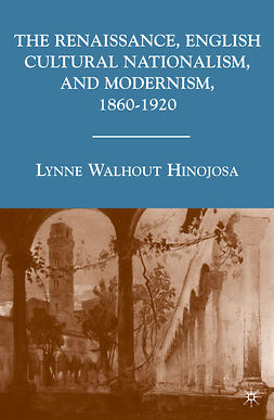 Hinojosa, Lynne Walhout - The Renaissance, English Cultural Nationalism, and Modernism, 1860–1920, ebook