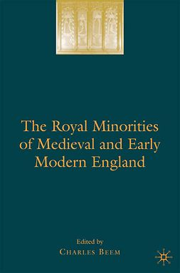 Beem, Charles - The Royal Minorities of Medieval and Early Modern England, e-kirja