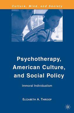 Throop, Elizabeth A. - Psychotherapy, American Culture, and Social Policy, ebook