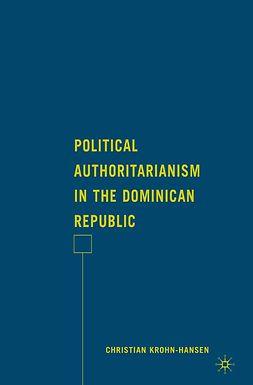 Krohn-Hansen, Christian - Political Authoritarianism in the Dominican Republic, e-kirja