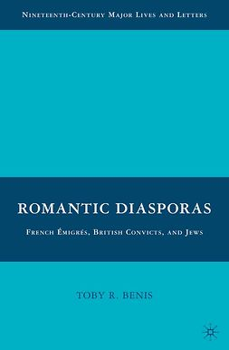 Benis, Toby R. - Romantic Diasporas: French Émigrés, British Convicts, and Jews, ebook