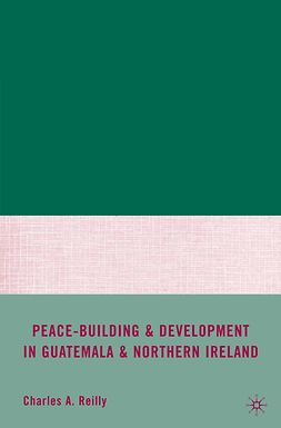 Reilly, Charles A. - Peace-Building and Development in Guatemala and Northern Ireland, ebook