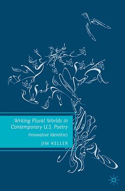 Keller, Jim - Writing Plural Worlds in Contemporary U.S. Poetry, ebook