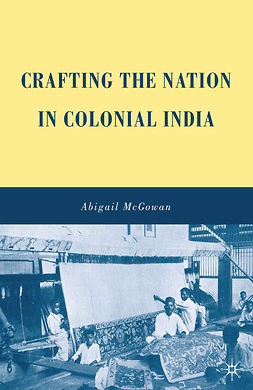McGowan, Abigail - Crafting the Nation in Colonial India, ebook