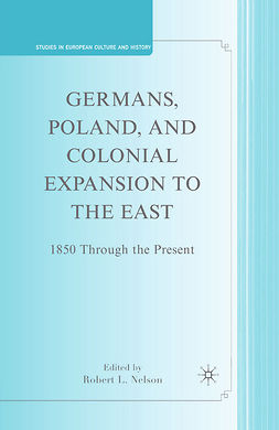 Nelson, Robert L. - Germans, Poland, and Colonial Expansion to the East, ebook