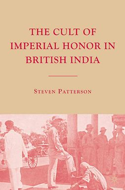 Patterson, Steven - The Cult of Imperial Honor in British India, ebook