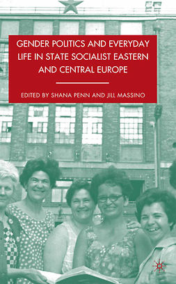 Massino, Jill - Gender Politics and Everyday Life in State Socialist Eastern and Central Europe, e-bok