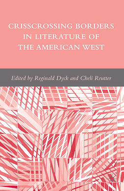 Dyck, Reginald - Crisscrossing Borders in Literature of the American West, e-kirja