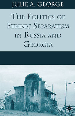 George, Julie A. - The Politics of Ethnic Separatism in Russia and Georgia, ebook