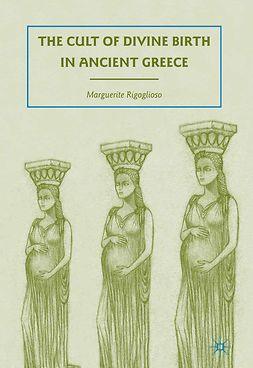 Rigoglioso, Marguerite - The Cult of Divine Birth in Ancient Greece, ebook