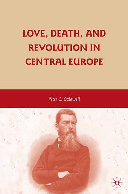 Caldwell, Peter C. - Love, Death, and Revolution in Central Europe, ebook