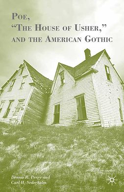 "Perry, Dennis R. - Poe, ""The House of Usher,"" and the American Gothic, ebook"