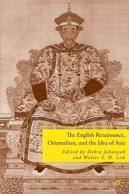 Johanyak, Debra - The English Renaissance, Orientalism, and the Idea of Asia, ebook