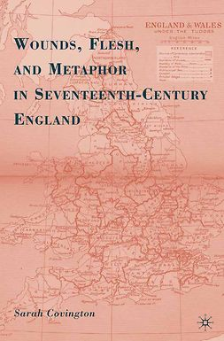 Covington, Sarah - Wounds, Flesh, And Metaphor In Seventeenth-Century England, ebook