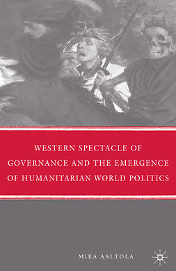 Aaltola, Mika - Western Spectacle of Governance and the Emergence of Humanitarian World Politics, e-kirja