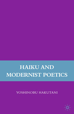Hakutani, Yoshinobu - Haiku and Modernist Poetics, e-kirja