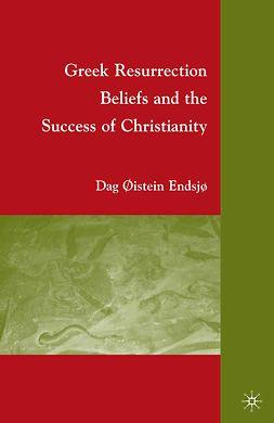 Endsjø, Dag Øistein - Greek Resurrection Beliefs and the Success of Christianity, e-bok