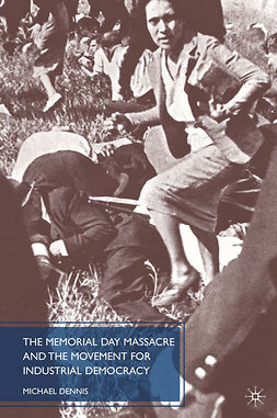 Dennis, Michael - The Memorial Day Massacre and the Movement for Industrial Democracy, ebook