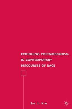 Kim, Sue J. - Critiquing Postmodernism in Contemporary Discourses of Race, ebook