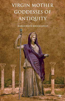 Rigoglioso, Marguerite - Virgin Mother Goddesses of Antiquity, ebook
