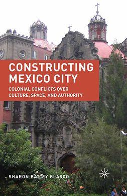 Glasco, Sharon Bailey - Constructing Mexico City, ebook