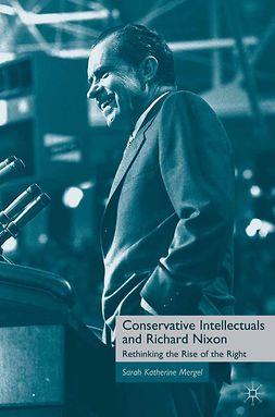 Mergel, Sarah Katherine - Conservative Intellectuals and Richard Nixon, e-bok