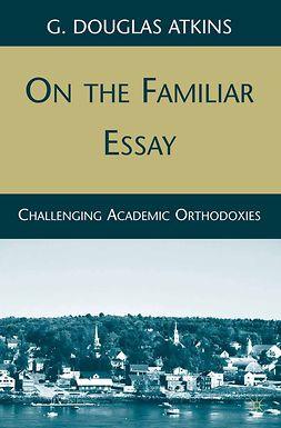 Atkins, G. Douglas - On the Familiar Essay, e-kirja