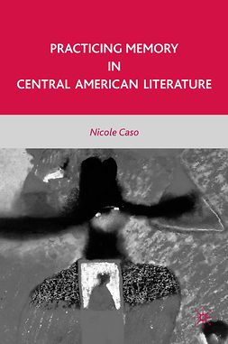 Caso, Nicole - Practicing Memory in Central American Literature, e-bok