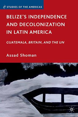 Shoman, Assad - Belize's Independence and Decolonization in Latin America, e-kirja