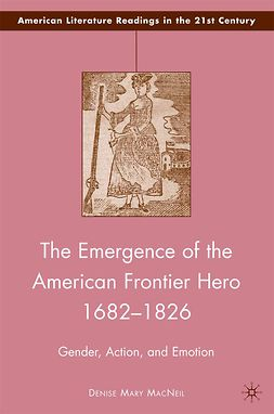 MacNeil, Denise Mary - The Emergence of the American Frontier Hero 1682–1826, ebook