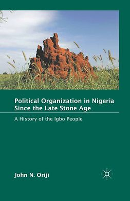 Oriji, John N. - Political Organization in Nigeria since the Late Stone Age, e-bok