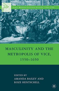 Bailey, Amanda - Masculinity and the Metropolis of Vice, 1550–1650, ebook