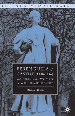 Shadis, Miriam - Berenguela of Castile (1180–1246) and Political Women in the high middle ages, e-bok