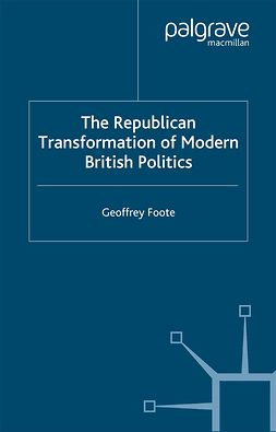 Foote, Geoffrey - The Republican Transformation of Modern British Politics, ebook
